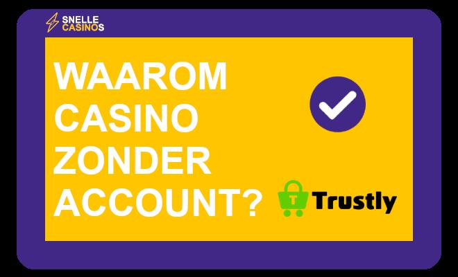 Waarom casino zonder account